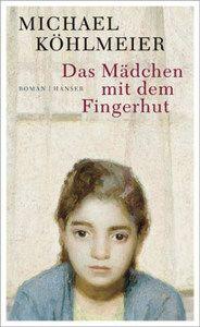 "Buchtip: Michael Köhlmeier - ""Das Mädchen mit dem Fingerhut"", Roman, Hanser Verlag, 144 S. (€ 18,90)."