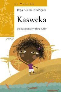 Kasweka, de Pepa Aurora Rodríguez. Recomendado para lectores de 2º y 3º de Primaria. Kasweca acaba de llegar a la clase, viene de muy lejos y se siente insegura. Su profesora descubrirá que la niña tiene una gran imaginación y que intenta poner por escrito sus historias, aunque le cuesta porque no conoce todas las letras. Kasweca contará sus cuentos en clase, pero también enseñará a sus compañeros cosas de su país, que abrirán la mente de los pequeños a nuevas realidades.