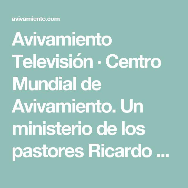 Avivamiento Televisión · Centro Mundial de Avivamiento. Un ministerio de los pastores Ricardo y Ma. Patricia Rodríguez