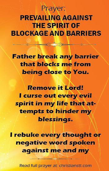 Father, I pray against every spirit of blockage and barriers. Break any barrier that blocks me from being close to You. Remove it Lord!