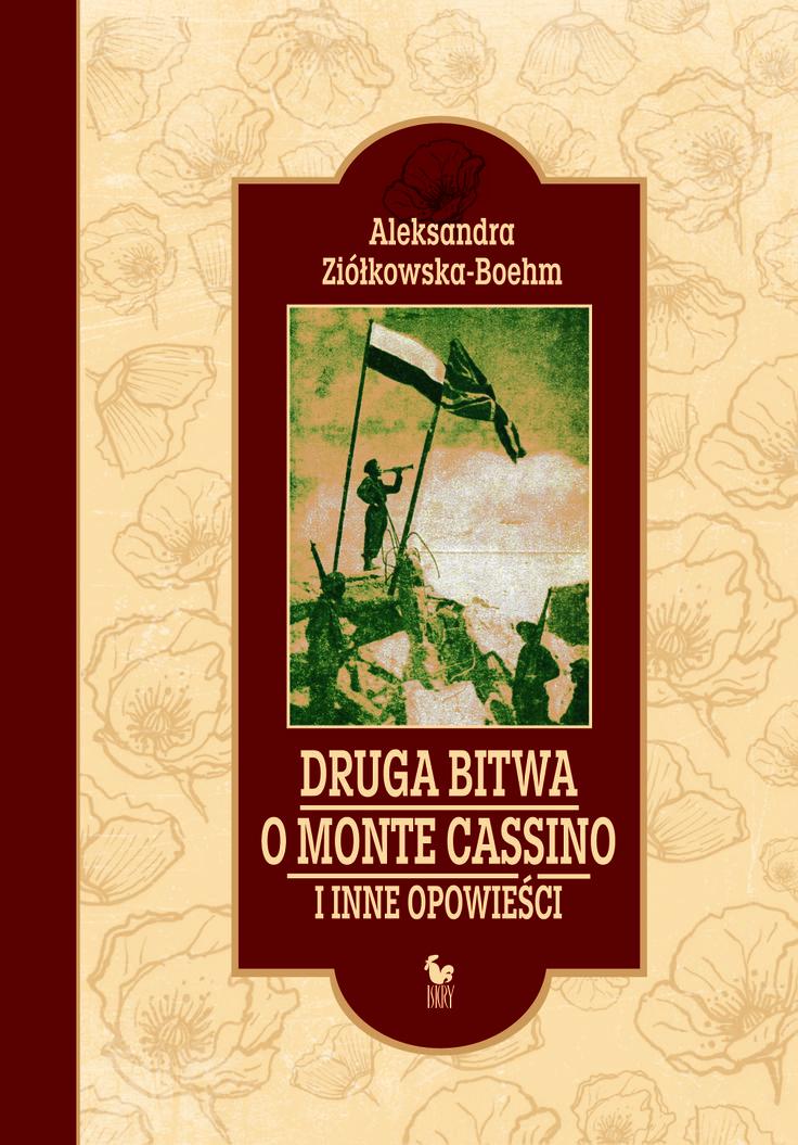 """""""Druga bitwa o Monte Cassino i inne opowieści"""" Aleksandra Ziółkowska-Boehm Cover by Janusz Barecki Published by Wydawnictwo Iskry 2014"""