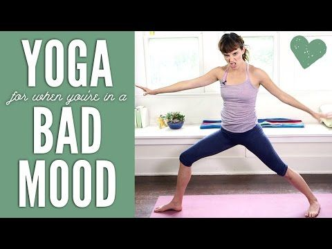 Yoga For When You're In a Bad Mood - I love this one, it's fun and calming :)