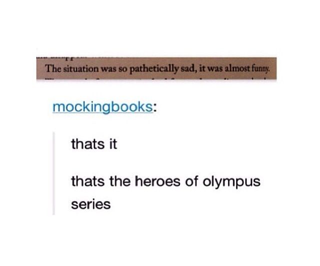 Like when every time Percy is about to die he is so sassy and funny about it xD