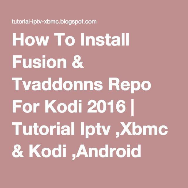 How To Install Fusion & Tvaddonns Repo For Kodi 2016 | Tutorial Iptv ,Xbmc & Kodi ,Android