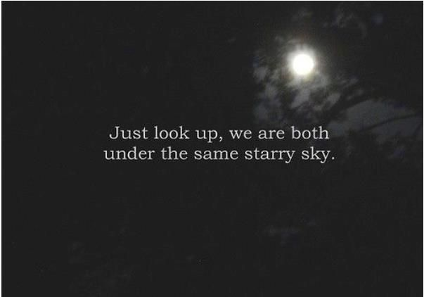 this quote is probably meant in a romantic context, but I think it applies to everyone....we're all living under the same sky