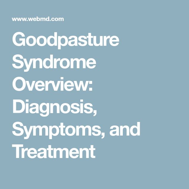 Goodpasture Syndrome Overview: Diagnosis, Symptoms, and Treatment