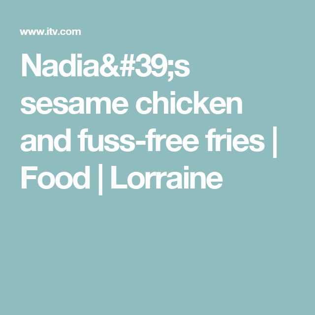 Nadia's sesame chicken and fuss-free fries | Food | Lorraine