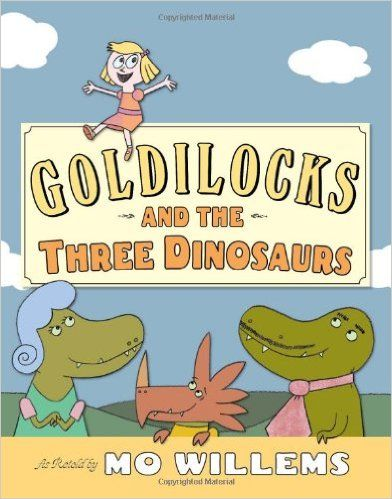 Goldilocks and the Three Dinosaurs: As Retold by Mo Willems: Mo Willems: 9780062104182: Amazon.com: Books