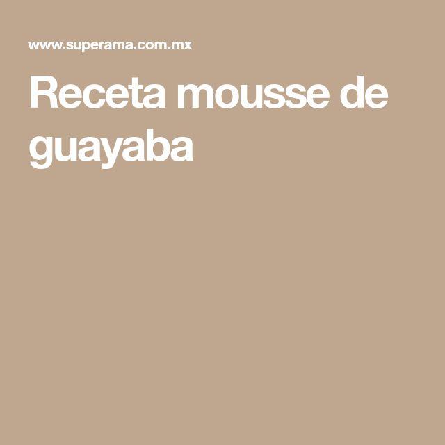 Receta mousse de guayaba