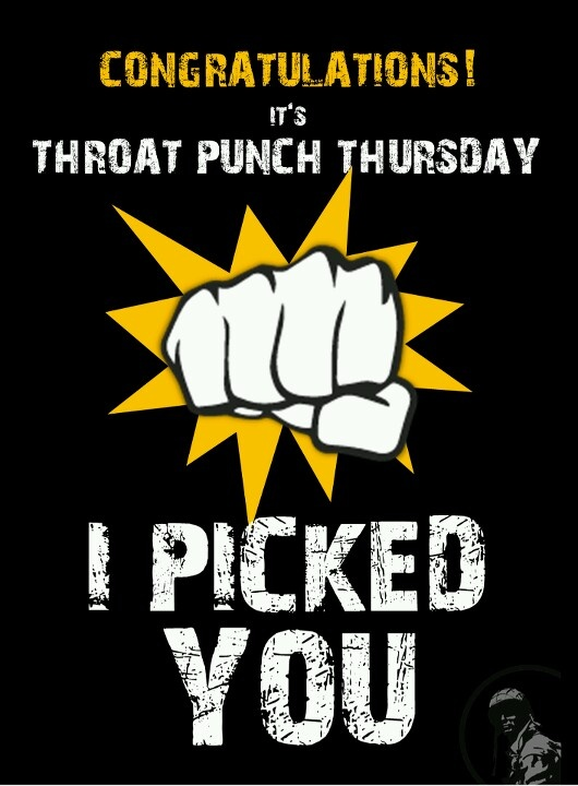 Thursdays, when throat punching is unsanctioned and open to the public. throat punch responsibly our friends.