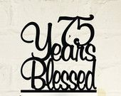 75th Birthday Cake Topper - 75 Years Blessed Custom