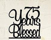 75th Birthday Cake Topper - 75 Years Blessed Custom