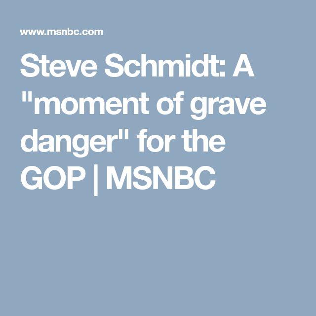 """Steve Schmidt: A """"moment of grave danger"""" for the GOP   MSNBC"""