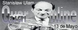 El 13 de Mayo de 1984 fallece Stanisław Ulam, matemático polaco (n. 1909). http://www.quaronline.com/