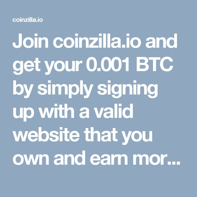Join coinzilla.io and get your 0.001 BTC by simply signing up with a valid website that you own and earn more bitcoins from it.