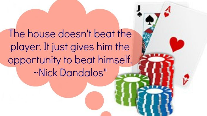 The house doesn't beat the player. It just gives him the opportunity to beat himself. #player #apportunities #beat