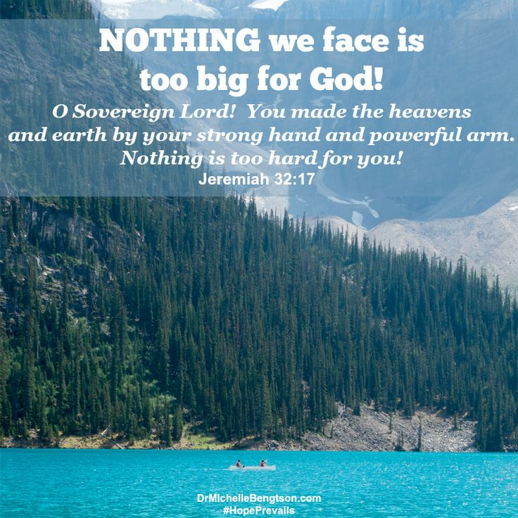 Nothing we face is too difficult for God. Whereas I struggle with many things, nothing is too difficult for Him. God can do all things and accomplish all things.