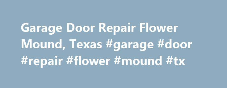 Garage Door Repair Flower Mound, Texas #garage #door #repair #flower #mound #tx http://lesotho.nef2.com/garage-door-repair-flower-mound-texas-garage-door-repair-flower-mound-tx/  # Garage Door Repair Flower Mound, Texas Areas we serve : 75022 | 75027 | 75028 Garage Door Repair- The Importance of Availing Expert Services Your Garage is a vital piece of your property. It is the zone where you stop your car and keep different things. Garage doors, independent of their make and model, require…