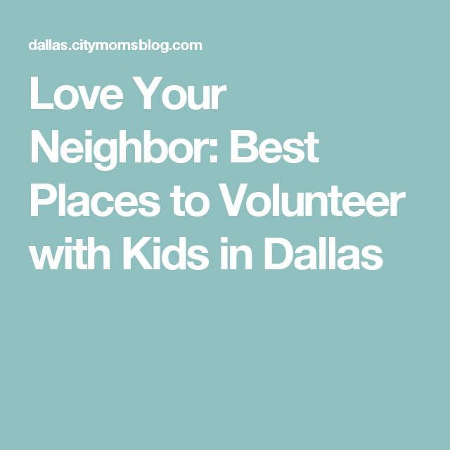 Love Your Neighbor: Best Places to Volunteer with Kids in Dallas