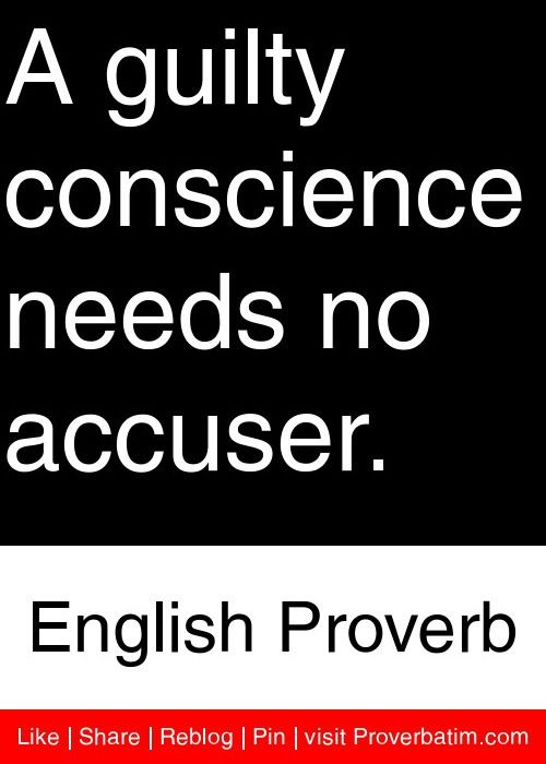 A guilty conscience needs no accuser. - English Proverb #proverbs #quotes