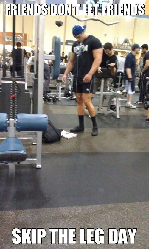 20 Gym Jokes To Get You Through Your Next Workout #2: Friends don't let friends skip leg day.