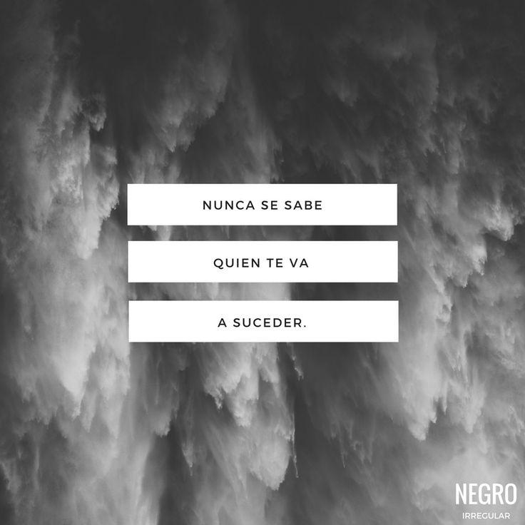 Nunca se sabe quien te va a suceder... #NegroIrregular #frase #quote #FraseDelDia