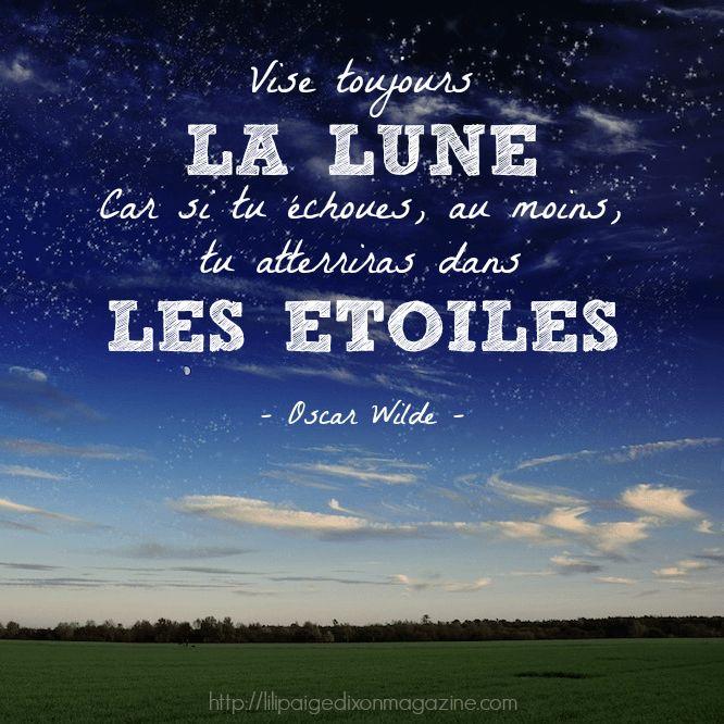 """""""Vise toujours la Lune car si tu échoues, au moins, tu atterriras dans les Etoiles"""" - Oscar Wilde #Citation bien connue mais ça ne fait pas de mal de se la remémorer de temps en temps car ce conseil n'est pas si facile à suivre..."""