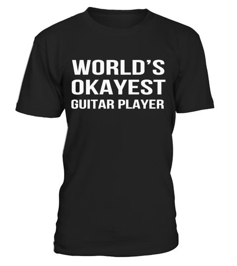 "# WORLD'S OKAYEST GUITAR PLAYER .  Special Offer, not available anywhere else!      Available in a variety of styles and colors      Buy yours now before it is too late!      Secured payment via Visa / Mastercard / Amex / PayPal / iDeal      How to place an order            Choose the model from the drop-down menu      Click on ""Buy it now""      Choose the size and the quantity      Add your delivery address and bank details      And that's it!"