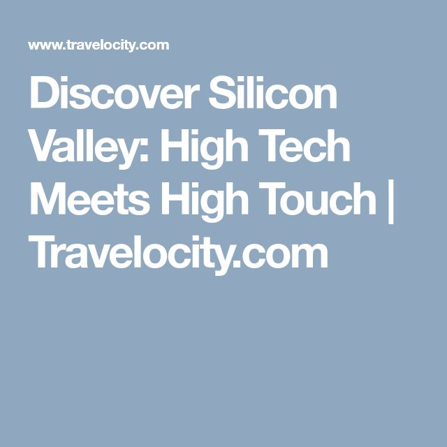 Discover Silicon Valley: High Tech Meets High Touch | Travelocity.com