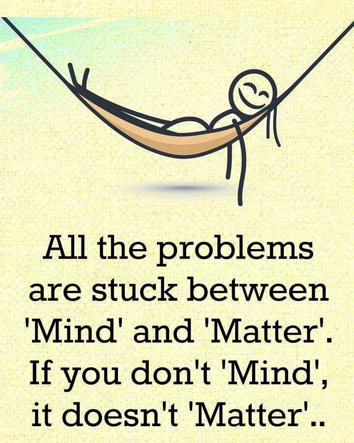 All The Problems Are Stuck Between Mind And Matter If You Don T Mind It Doesn T Matter Mindovermatter Matter Quotes Positive Quotes Personal Quotes