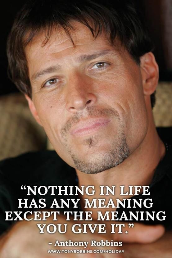"""""""Nothing in life has any meaning except the meaning you give it.""""-Anthony Robbins"""
