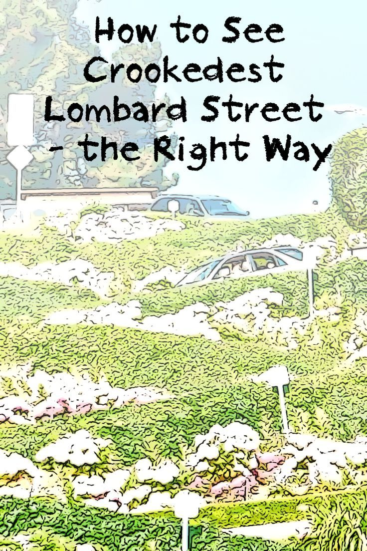 Lombard Street (Crookedest) - Try these tips to see it the right way: up close, without wasting time and using up all your patience.