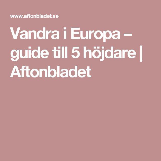Vandra i Europa – guide till 5 höjdare | Aftonbladet