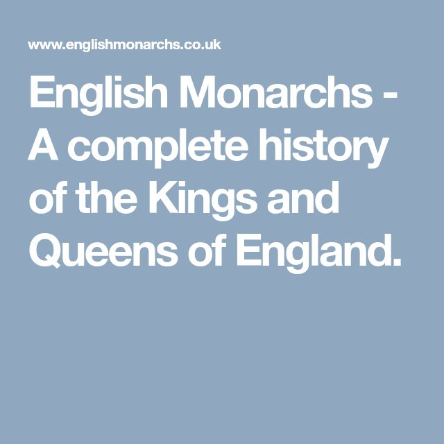 English Monarchs - A complete history of the Kings and Queens of England.