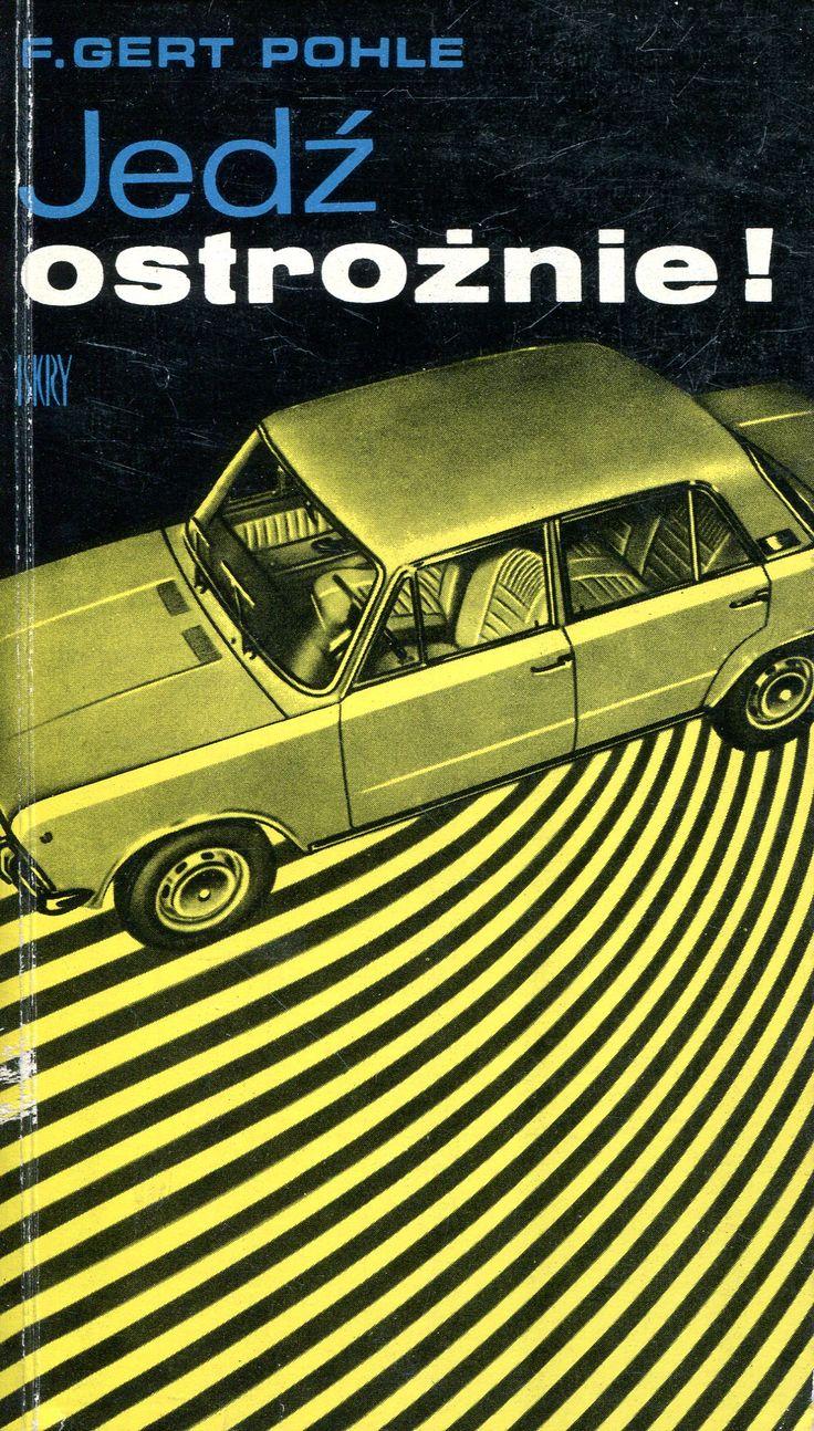 """""""Jedź ostrożnie!"""" (So fährt man defensiv) F. Gert Pohle Translated by Adam Wydmański Cover by Tomasz Konarski Published by Wydawnictwo Iskry 1973"""