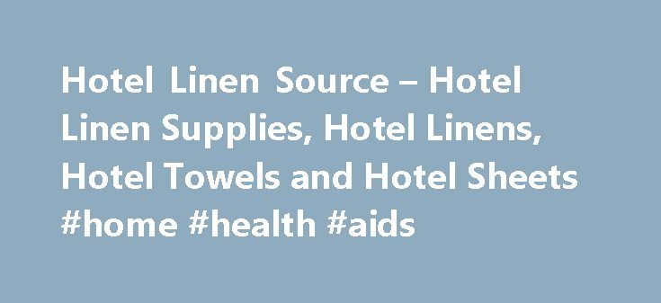 Hotel Linen Source – Hotel Linen Supplies, Hotel Linens, Hotel Towels and Hotel Sheets #home #health #aids http://hotel.remmont.com/hotel-linen-source-hotel-linen-supplies-hotel-linens-hotel-towels-and-hotel-sheets-home-health-aids/  #motel bedspreads # Hotel Linen Source – Hotel Linen Supplies We are a wholesale linen distributor committed to supplying the hospitality and healthcare industries with the finest wholesale hotel linens and restaurant linens. Hotel Bedding is our specialty. We…