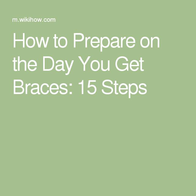 How to Prepare on the Day You Get Braces: 15 Steps