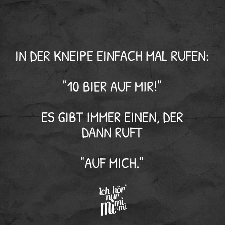 In Der Kneipe Einfach Mal Rufen: 10 Bier Auf Mir! Es Gibt Immer Einen. Lustige  Sprüche ...
