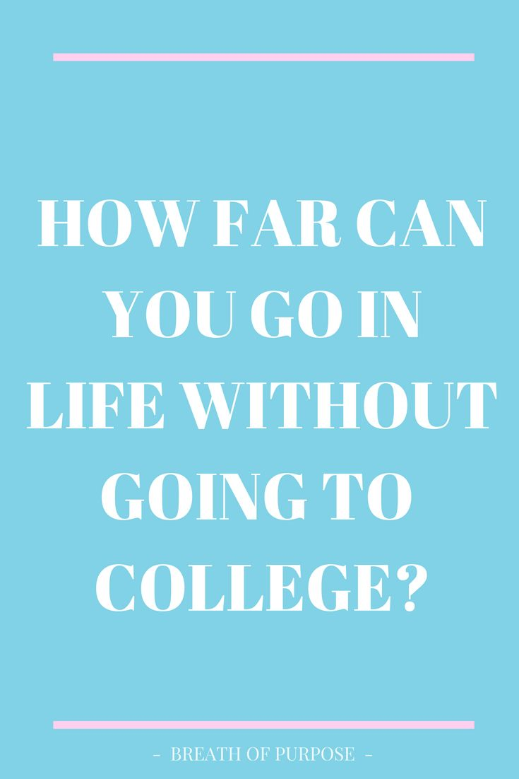 How far can you go in life without going to college?  #life #college #pin #pinterest #quora #querstion #answer #purpose #pursue #passion #education #blog #writer #manifest #lawofattraction #happy #faith #success #girboss #boss 3love #living #girl