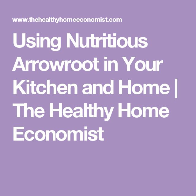 Using Nutritious Arrowroot in Your Kitchen and Home | The Healthy Home Economist