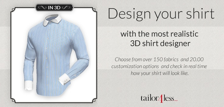NEW 3D designer! The most realistic online shopping experience it's available from now in our site! #newt4ldesigner3D      (http://www.tailor4less.com/en/men/custom-dress-shirts/configure)