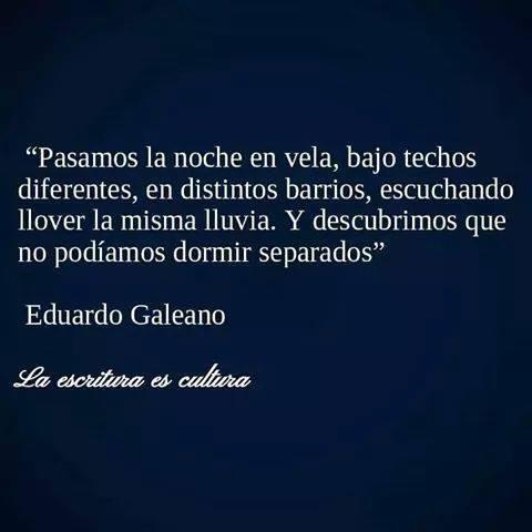 """Y descubrimos que no podíamos dormir separados."" - Eduardo Galeano"