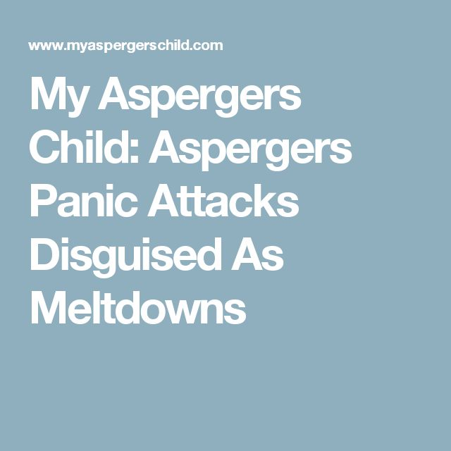 My Aspergers Child: Aspergers Panic Attacks Disguised As Meltdowns