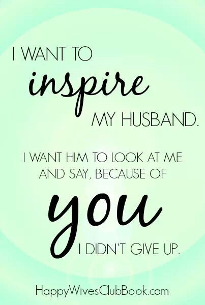 Be the kind of wife that inspire