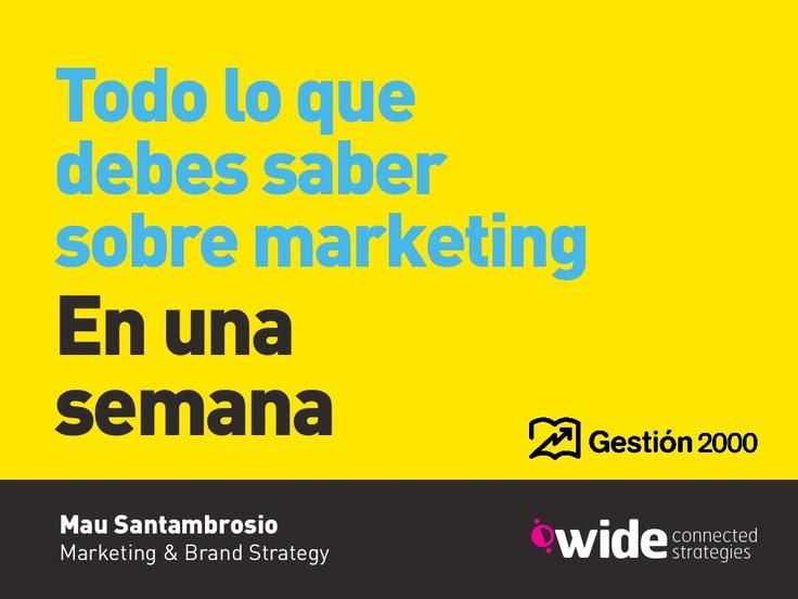 todo-lo-que-debes-saber-sobre-marketing-en-una-semana by Wide Marketing via Slideshare