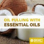 Oil Pulling with Essential Oils: The Lost Key to Abundant Life!