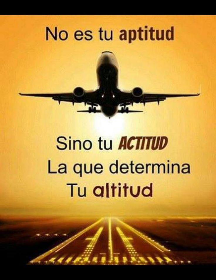 No es tu aptitud, sino tu actitud, la que determina tu altitud