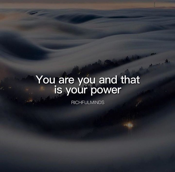 You are you and that is your power.
