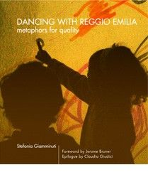 Dancing with Reggio Emilia: Metaphors for Quality by Stefania Giamminuti