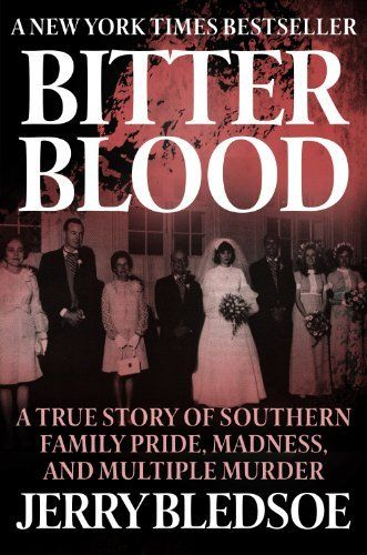 Book 33 Bitter Blood: A True Story of Southern Family Pride, Madness, and Multiple Murder by Jerry Bledsoe